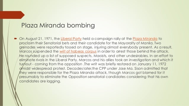Plaza Miranda bombing  On August 21, 1971, the Liberal Party held a campaign rally at the Plaza Miranda to proclaim their...