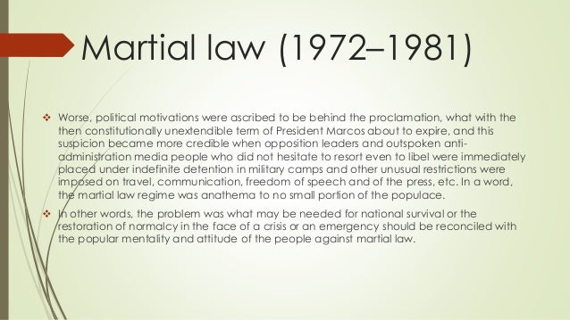 Martial law (1972–1981)  Worse, political motivations were ascribed to be behind the proclamation, what with the then con...
