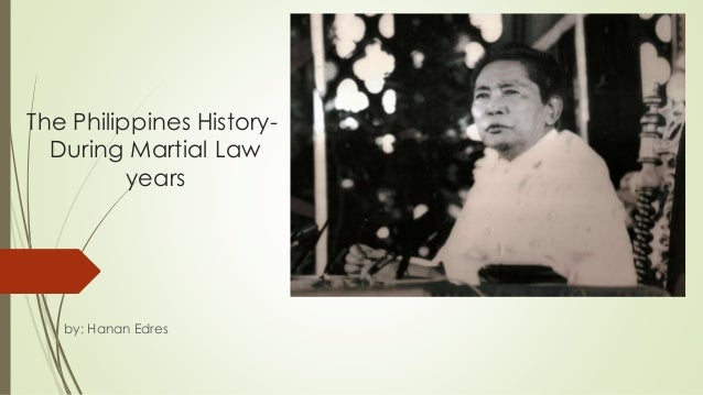 The Philippines History- During Martial Law years by: Hanan Edres