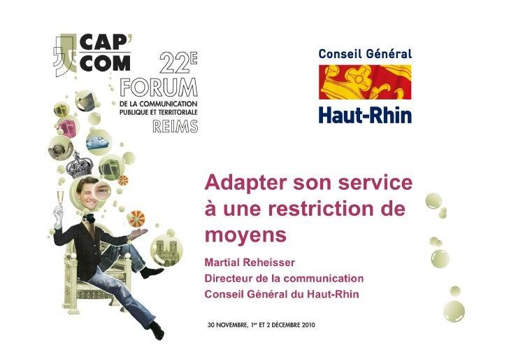 +Adapter sonservice à unerestriction demoyensMartial ReheisserDirecteur de la communicationConseil Général du Haut-Rhin