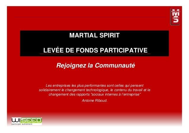 MARTIAL SPIRIT  LEVÉE DE FONDS PARTICIPATIVE          Rejoignez la Communauté     Les entreprises les plus performantes so...