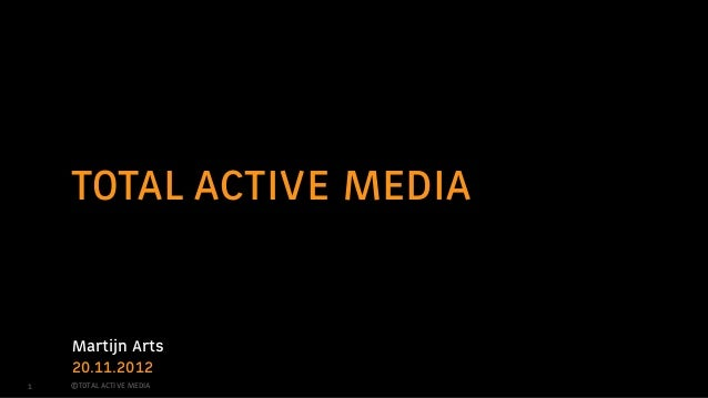 TOTAL ACTIVE MEDIA    Martijn Arts    20.11.20121   ©TOTAL ACTIVE MEDIA