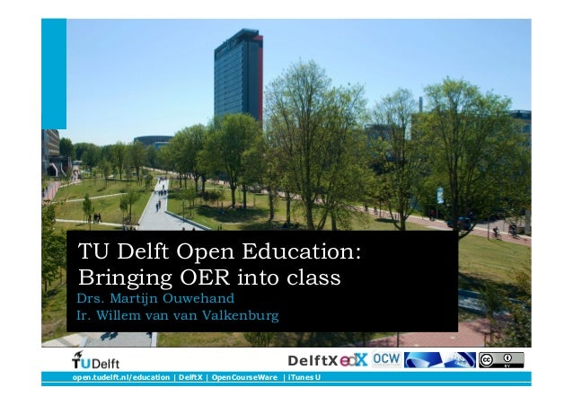 open.tudelft.nl/education | DelftX | OpenCourseWare | iTunes UDelftXTU Delft Open Education:Bringing OER into classDrs. Ma...