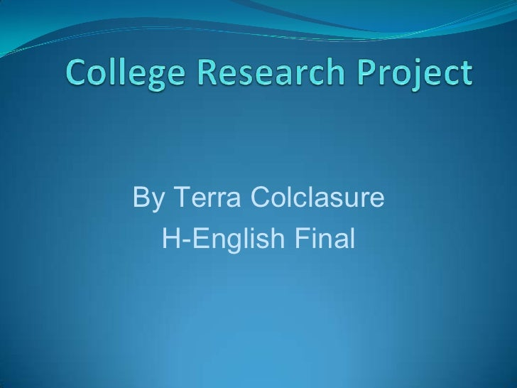 College Research Project<br />By Terra Colclasure <br />H-English Final<br />