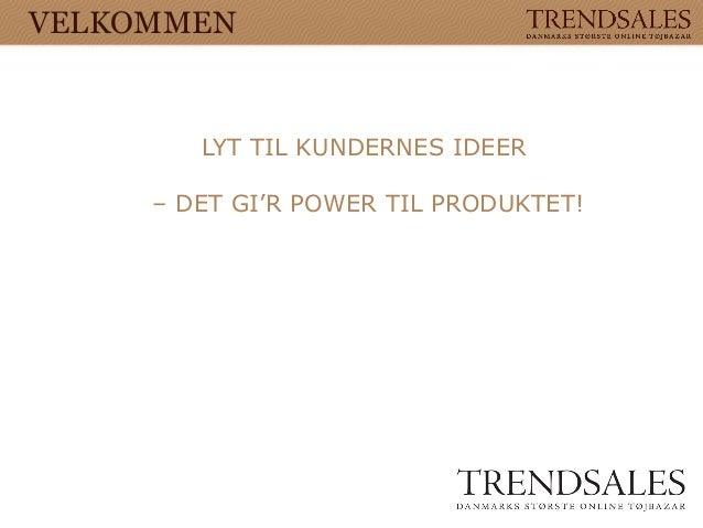 LYT TIL KUNDERNES IDEER – DET GI'R POWER TIL PRODUKTET! VELKOMMEN