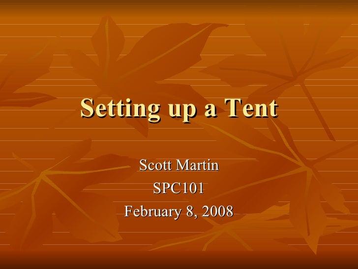 Setting up a Tent Scott Martin SPC101 February 8, 2008