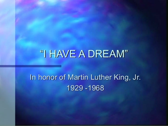 """I HAVE A DREAM""In honor of Martin Luther King, Jr.           1929 -1968"