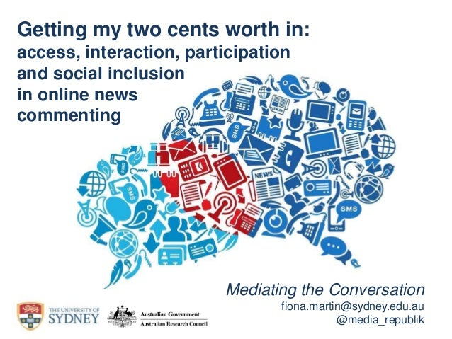 Mediating the Conversation fiona.martin@sydney.edu.au @media_republik Getting my two cents worth in: access, interaction, ...