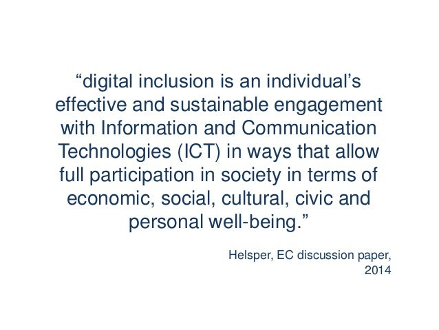 """""""digital inclusion is an individual's effective and sustainable engagement with Information and Communication Technologies..."""