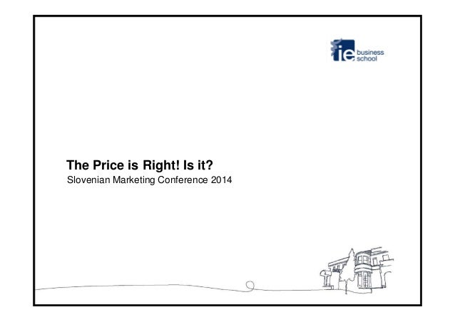 The Price is Right! Is it? Slovenian Marketing Conference 2014
