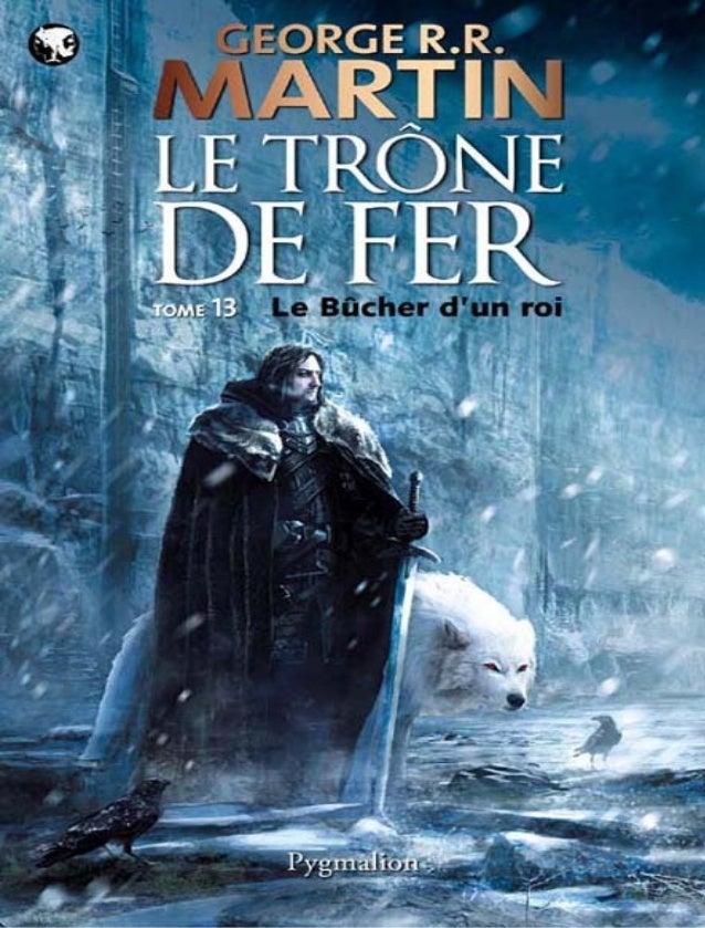 Martin George R.R. Le Bûcher d'un roi Le Trône de fer - Tome 13 Collection : Fantasy Traduit de l'américain par Patrick Ma...