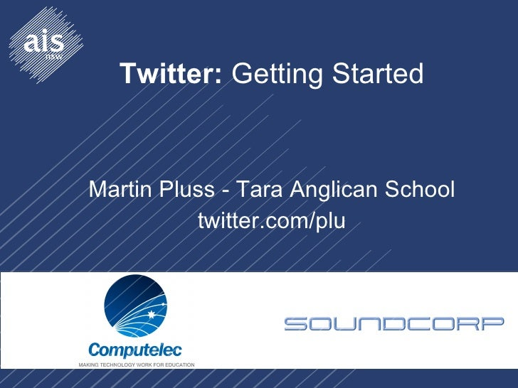 Twitter:  Getting Started Martin Pluss - Tara Anglican School twitter.com/plu
