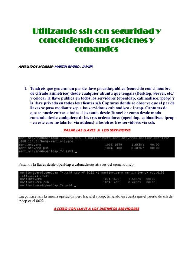 Utilizando ssh con seguridad y conociciendo sus opciones y comandos APERLLIDOS ,NOMBRE: MARTIN RIVERO , JAVIER  1. Tendreí...