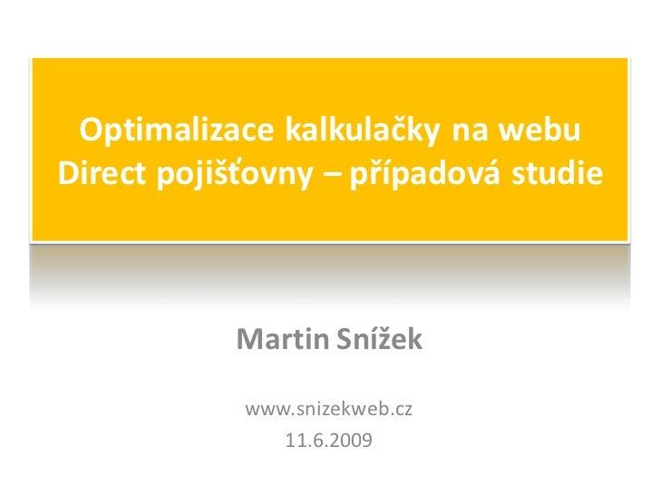 Optimalizace kalkulačky na webu Direct pojišťovny – případová studie               Martin Snížek              www.snizekwe...
