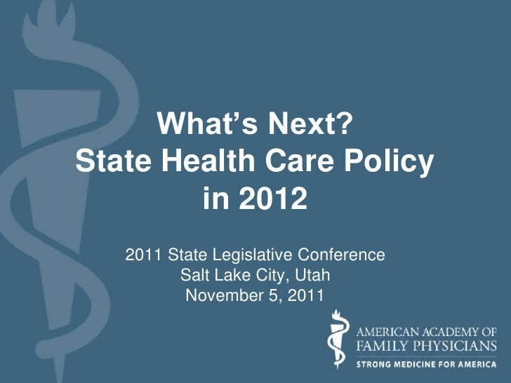 What's Next?State Health Care Policy        in 2012   2011 State Legislative Conference         Salt Lake City, Utah      ...