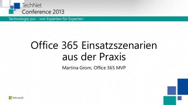 Office 365 Einsatzszenarien aus der Praxis Martina Grom, Office 365 MVP