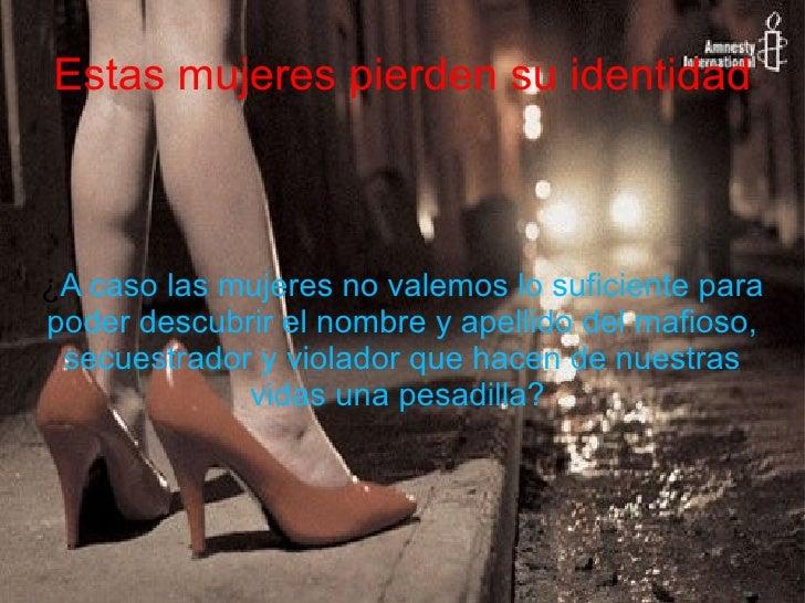 Estas mujeres pierden su identidad ¿ A caso las mujeres no valemos lo suficiente para poder descubrir el nombre y apellido...
