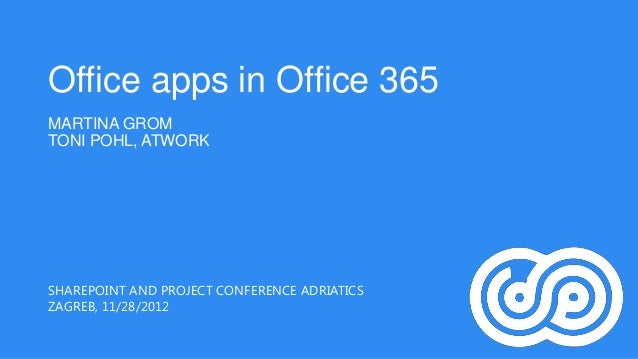 Office apps in Office 365MARTINA GROMTONI POHL, ATWORKSHAREPOINT AND PROJECT CONFERENCE ADRIATICSZAGREB, 11/28/2012
