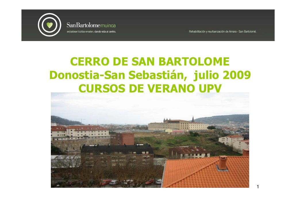 CERRO DE SAN BARTOLOME Donostia-San Sebastián, julio 2009     CURSOS DE VERANO UPV                                        ...