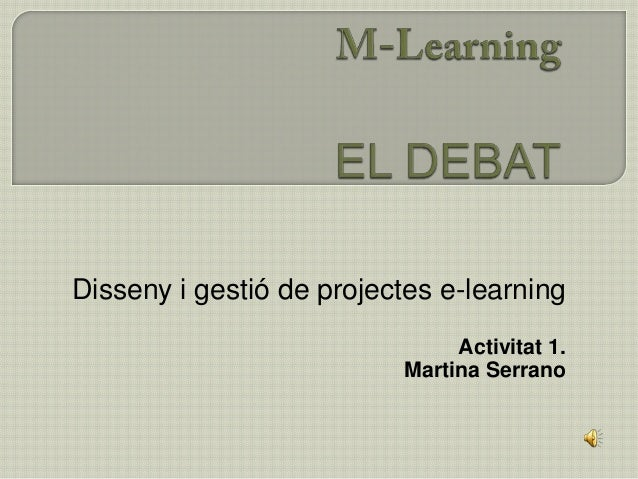 Disseny i gestió de projectes e-learning                               Activitat 1.                          Martina Serrano