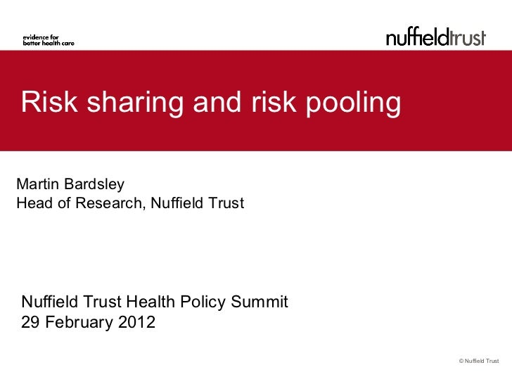 Risk sharing and risk poolingMartin BardsleyHead of Research, Nuffield TrustNuffield Trust Health Policy Summit29 February...