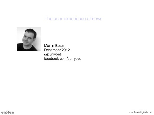 The user experience of newsMartin BelamDecember 2012@currybetfacebook.com/currybet                              emblem-dig...