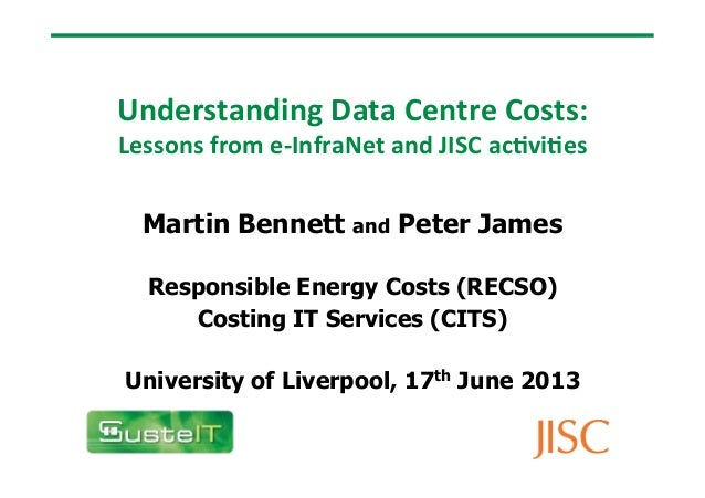 Understanding Data Centre Costs:  Lessons from e-‐InfraNet and JISC ac9vi9es Martin Bennett and Pet...