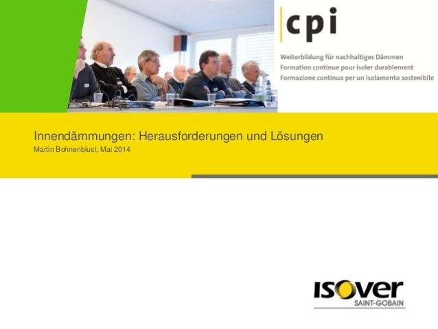 Innendämmungen: Herausforderungen und Lösungen Martin Bohnenblust, Mai 2014