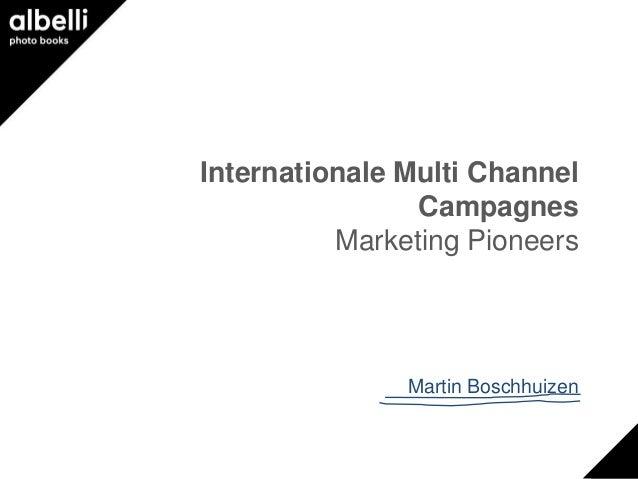Internationale Multi Channel                Campagnes          Marketing Pioneers               Martin Boschhuizen
