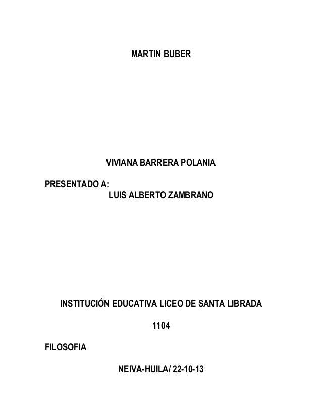 MARTIN BUBER  VIVIANA BARRERA POLANIA PRESENTADO A: LUIS ALBERTO ZAMBRANO  INSTITUCIÓN EDUCATIVA LICEO DE SANTA LIBRADA 11...