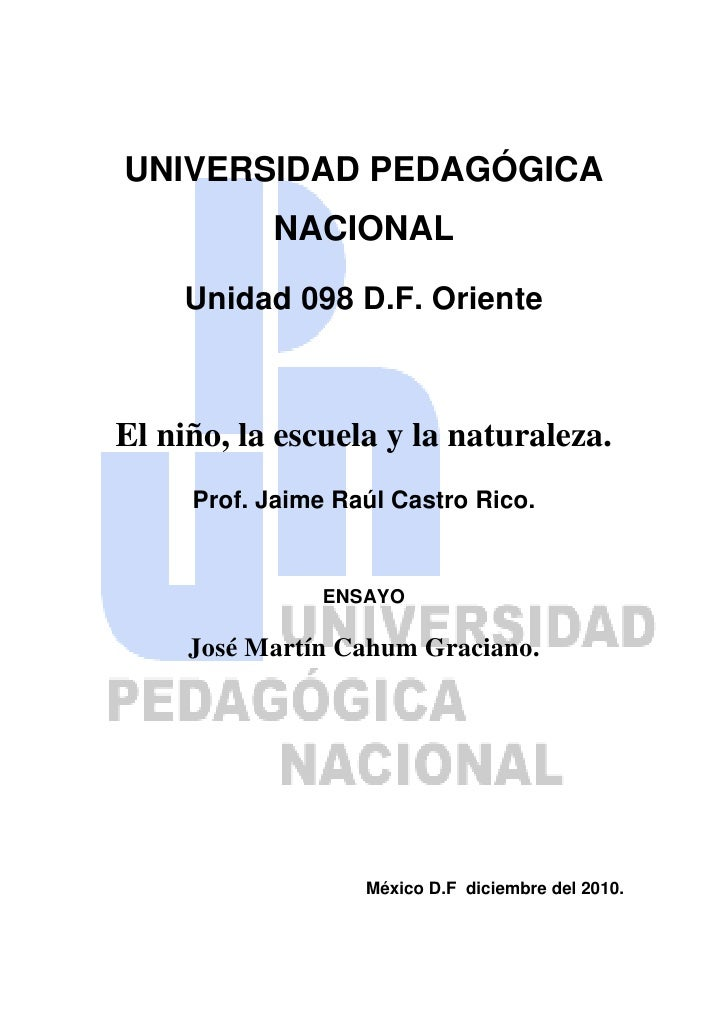 UNIVERSIDAD PEDAGÓGICA NACIONAL<br />Unidad 098 D.F. Oriente<br />-242853-2593485El niño, la escuela y la naturaleza.<br /...