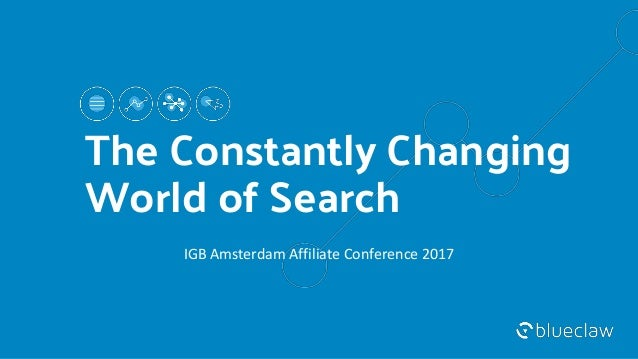 The Constantly Changing World of Search IGB Amsterdam Affiliate Conference 2017