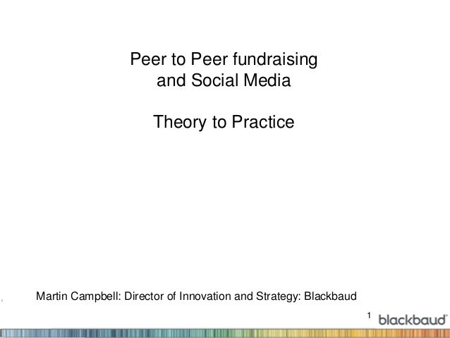 1 Peer to Peer fundraising and Social Media Theory to Practice Martin Campbell: Director of Innovation and Strategy: Black...