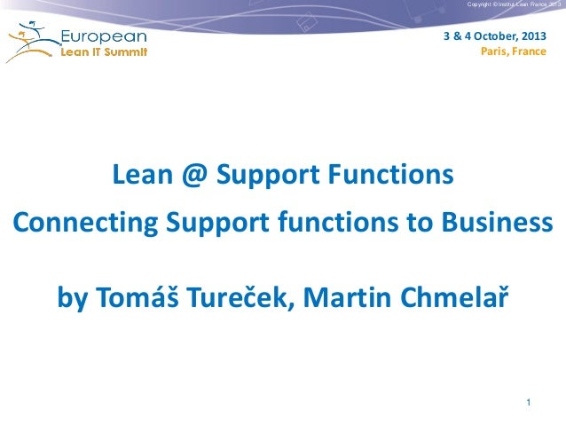 Copyright © Institut Lean France 2013  3 & 4 October, 2013 Paris, France  Lean @ Support Functions Connecting Support func...