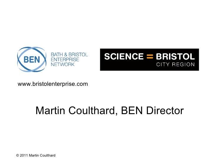 <ul><ul><li>Martin Coulthard, BEN Director </li></ul></ul><ul><ul><li>www.bristolenterprise.com </li></ul></ul>