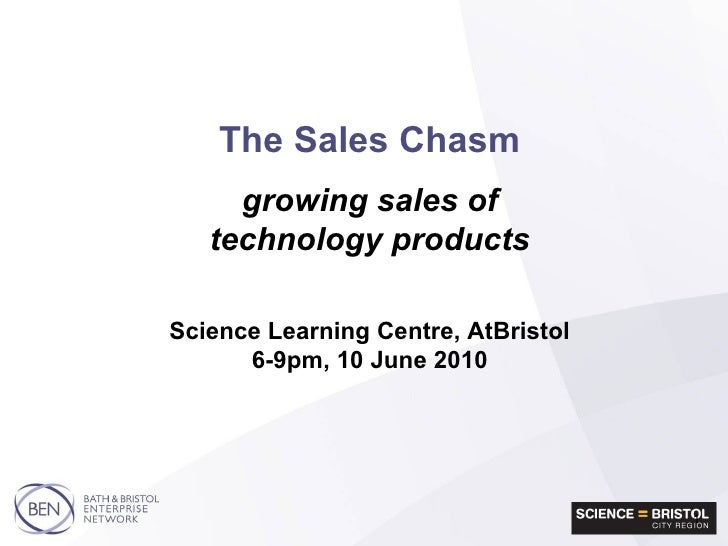 The Sales Chasm   growing sales of technology products Science Learning Centre, AtBristol 6-9pm, 10 June 2010