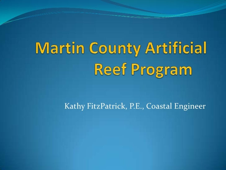 Martin County Artificial Reef Program<br />Kathy FitzPatrick, P.E., Coastal Engineer<br />