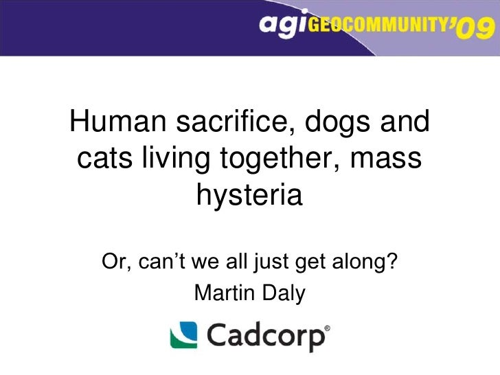 Human sacrifice, dogs and cats living together, mass hysteria<br />Or, can't we all just get along?<br />Martin Daly<br />