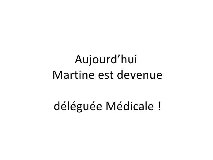 Aujourd'hui  Martine est devenue déléguée Médicale !