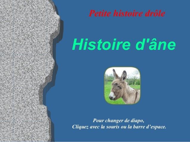 Histoire d'âne Pour changer de diapo, Cliquez avec la souris ou la barre d'espace. Petite histoire drôle