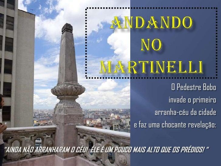 Andando no martinelli<br />O Pedestre Bobo <br />invade o primeiro <br />arranha-céu da cidade <br />e faz uma chocante re...