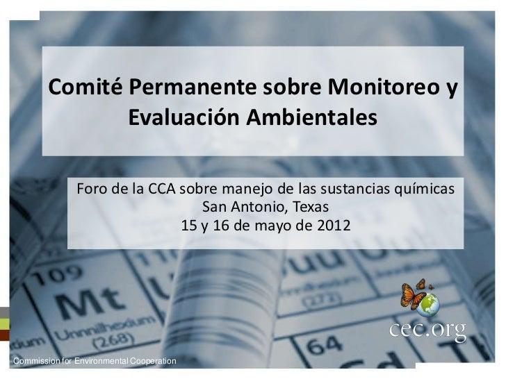 Comité Permanente sobre Monitoreo y               Evaluación Ambientales               Foro de la CCA sobre manejo de las ...