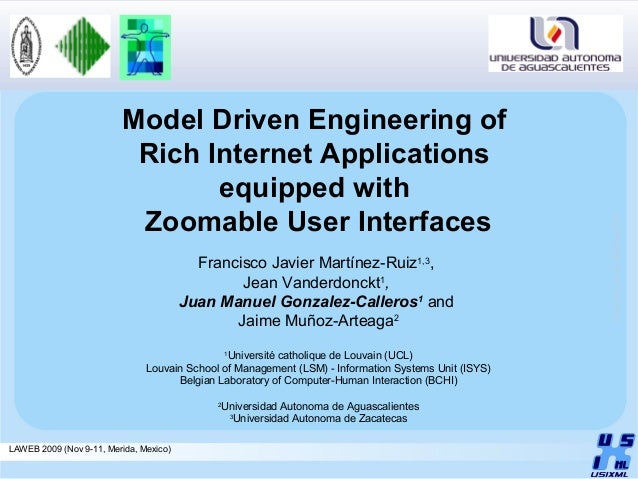 LAWEB 2009 (Nov 9-11, Merida, Mexico)  Model Driven Engineering of  Rich Internet Applications  equipped with  Zoomable Us...