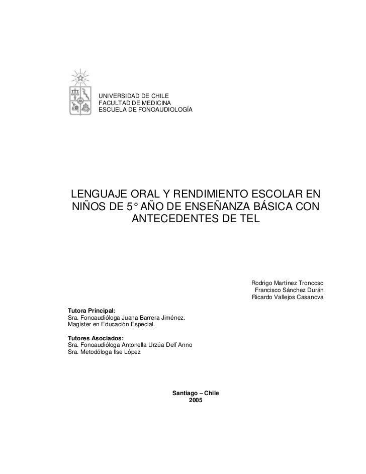 UNIVERSIDAD DE CHILE          FACULTAD DE MEDICINA          ESCUELA DE FONOAUDIOLOGÍA LENGUAJE ORAL Y RENDIMIENTO ESCOLAR ...