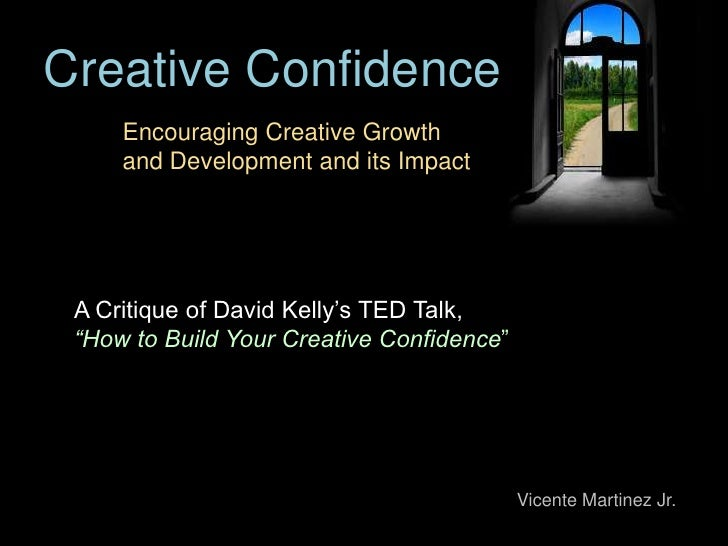 Creative Confidence     Encouraging Creative Growth     and Development and its Impact A Critique of David Kelly's TED Tal...