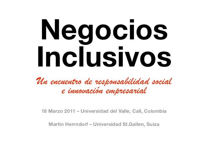 Negocios !InclusivosUn encuentro de responsabilidad social      e innovación empresarial 18 Marzo 2011 –Universidad del V...
