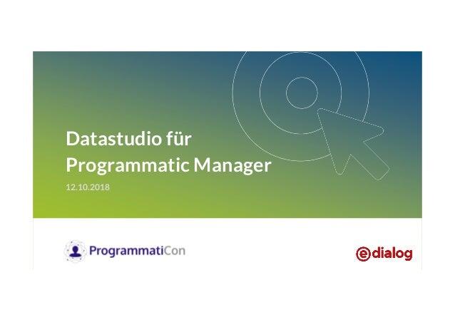 Martin Frotzler (e-dialog) Data Studio für Programmatic Manager - ProgrammatiCon 2018