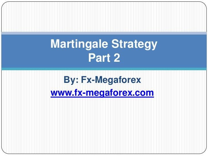 Martingale Strategy      Part 2  By: Fx-Megaforexwww.fx-megaforex.com