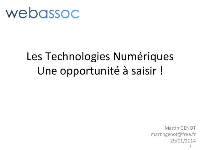 Les  Technologies  Numériques   Une  opportunité  à  saisir  !    Mar:n  GENOT     mar:ngenot@free.f...
