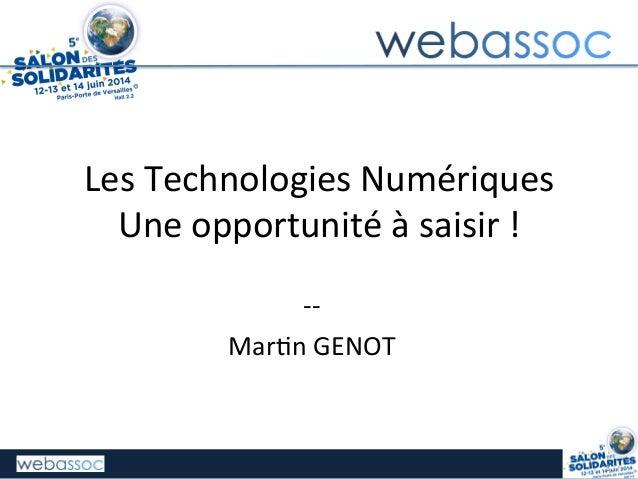 Les  Technologies  Numériques   Une  opportunité  à  saisir  !   -‐-‐   Mar;n  GENOT     1